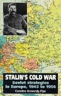 Stalin's Cold War: Soviet Strategies in Europe, 1943 to 1956, Vol. 1