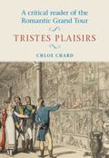 A Critical Reader of the Romantic Grand Tour: Tristes Plaisirs