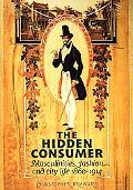 Hidden Consumer Masculinities, Fashion and City Life 1860-1914