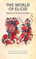 World of El Cid Chronicles of the Spanish Reconquest