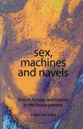 Sex, Machines and Navels Fiction, Fantasy and History in the Future Present