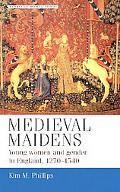Medieval Maidens Young Women and Gender in England, 1270-1540