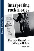 Interpreting Rock Movies : The Pop Film and Its Critics in Britain