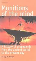 Munitions of the Mind A History of Propaganda from the Ancient World to the Present Era