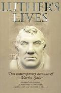 Luther's Lives Two Contemporary Accounts of Martin Luther