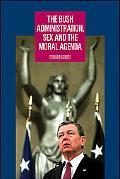 Bush Administration, Sex and the Moral Agenda