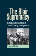 Blair Supremacy : A Study in the Politics of Labour's Party Management