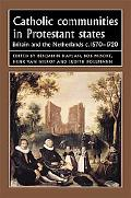 Catholic Communities in Protestant States: Britain and the Netherlands C. 1570-1720