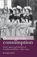 Bourgeois Consumption: Food, Space and Identity in London and Paris, 1850-1914