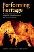 Performing Heritage: Research, Practice and Innovation in Museum Theatre and Live Interpreta...
