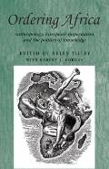 Ordering Africa : Anthropology, European Imperialism and the Politics of Knowledge