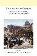 Race, Nation and Empire : Making Histories, 1750 to the Present
