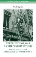 Experiencing War as the 'Enemy Other': Italian Scottish experience in World War II (Cultural...