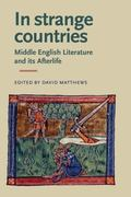 In Strange Countries: Middle English Literature and its Afterlife: Essays in Memory of J.J. ...