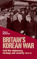 Britain's Korean War : Cold War Diplomacy, Strategy and Security, 1950-53