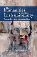 Humanities and the Irish University : Anomalies and Opportunities