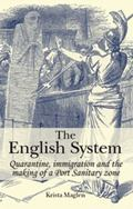 English System : Quarantine, Immigration and the Making of a Port Sanitary Zone