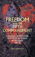 Freedom and the Fifth Commandment : Catholic Priests and Political Violence in Ireland, 1919-21