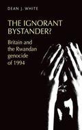 Ignorant Bystander? : Britain and the Rwandan Genocide Of 1994
