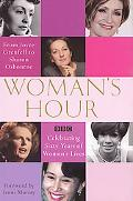 Woman's Hour:from Joyce Grenfell to Sharon Osbourne Celebrating Sixty Years of Women's Lives