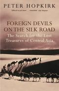 Foreign Devils on the Silk Road: The Search for the Lost Treasures of Central Asia