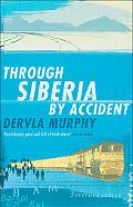 Through Siberia by Accident A Small Slice of Autobiography