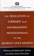 Education of Library and Information Professionals in the Arab Gulf Region (Education of Lib...
