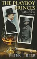 Playboy Princes, the: the Life and Times of Edward V1I And : Edward Viii