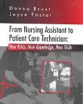 From Nursing Assistant to Patient Care Technician New Roles, New Knowledge, New Skills