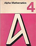 Alpha Mathematics: Bk. 4