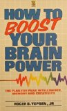 How to Boost Your Brain Power: A Plan for Peak Intelligence, Memory and Creativity