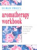 Aromatherapy Workbook: Understanding Essential Oils from Plant to Bottle - Shirley Price - P...