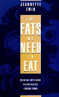 Fats We Need to Eat: Essential Fatty Acids, Feeling Healthy, Looking Young
