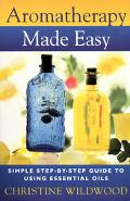 Aromatherapy Made Easy: Simple Step-By-Step Guide to Using Essential Oils