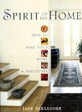 Spirit of the Home How to Make Your Home a Sanctuary