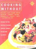 Cooking without: Recipes Free from Added Gluten, Sugar, Dairy Products, Yeast, Salt and Satu...