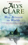 The Way Between the Worlds (An Aelf Fen Mystery)