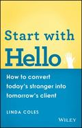Start with Hello : How to Convert Today's Stranger into Tomorrow's Client