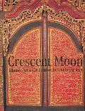 Crescent Moon Islamic Art And Civilisation in Southeast Asia