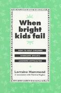 When Bright Kids Fail How to Help Children Overcome Specific Learning Difficulties