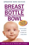 Breast, Bottle, Bowl The Best Fed Baby Book  Fuss-Free Recipes and Nutrition for Babies and ...
