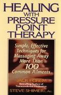 Healing With Pressure Point Therapy Simple, Effective Techniques for Massaging Away More Tha...