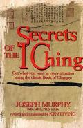 Secrets of the I Ching Get What You Want in Every Situation Using the Classic Book of Changes