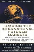 Trading the International Future Markets: The Markets, the Systems and the Strategies for Ac...