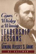 Cigars, Whiskey & Winning Leadership Lessons from General Ulysses S. Grant