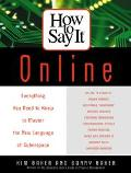 How to Say It Online Everything You Need to Know to Master the New Language of Cyberspace