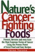 Nature's Cancer-Fighting Foods Prevent and Reverse the Most Common Forms of Cancer Using the...