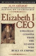 Elizabeth I, Ceo Strategic Lessons from the Leader Who Built an Empire