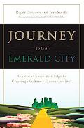 Journey to the Emerald City Implement the Oz Principle to Achieve a Competitive Edge Through...