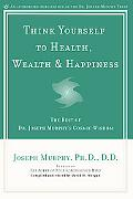 Think Yourself to Health, Wealth & Happiness The Best of Joseph Murphy's Cosmic Wisdom